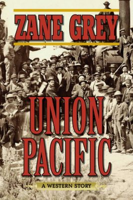 Union Pacific, Zane Grey