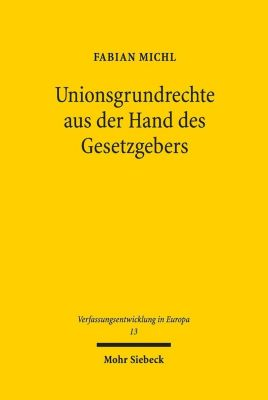 Unionsgrundrechte aus der Hand des Gesetzgebers, Fabian Michl