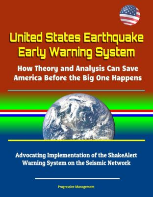 United States Earthquake Early Warning System: How Theory and Analysis Can Save America Before the Big One Happens - Advocating Implementation of the ShakeAlert Warning System on the Seismic Network