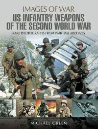 United States Infantry Weapons of the Second World War, Michael Green