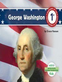 United States President Biographies: George Washington, Grace Hansen