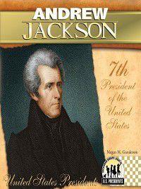 United States Presidents 2009: Andrew Jackson, Megan M. Gunderson