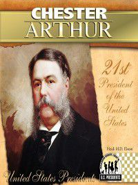 United States Presidents 2009: Chester Arthur, Heidi M.D. Elston