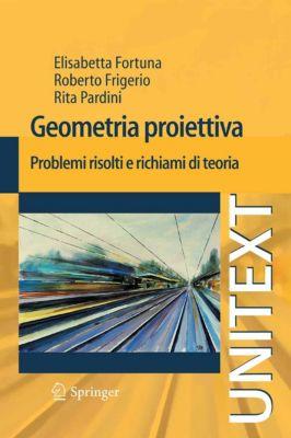UNITEXT: Geometria proiettiva, Roberto Frigerio, Elisabetta Fortuna, Rita Pardini