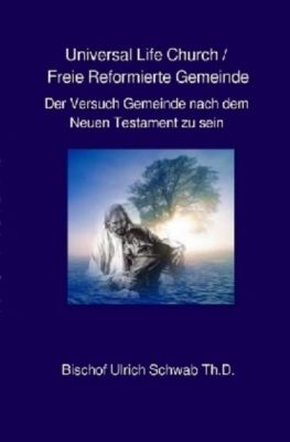 Universal Life Church / Freie Reformierte Gemeinde, Pastor Ulrich Schwab ULC