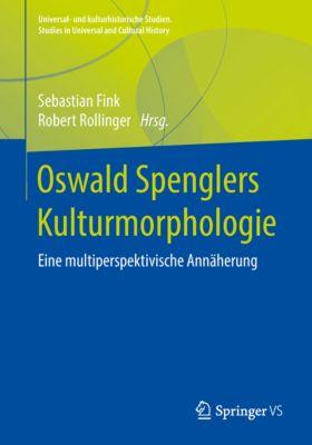 Universal- und kulturhistorische Studien. Studies in Universal and Cultural History: Oswald Spenglers Kulturmorphologie