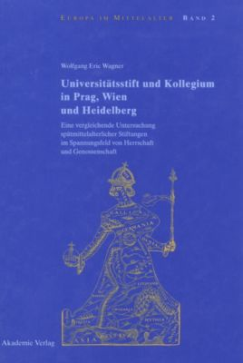 Universitätsstift und Kollegium in Prag, Wien und Heidelberg, Wolfgang Eric Wagner