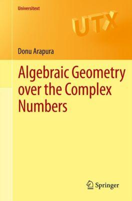 Universitext: Algebraic Geometry over the Complex Numbers, Donu Arapura
