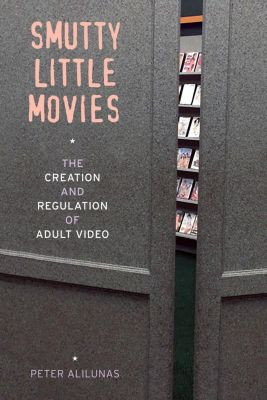University of California Press: Smutty Little Movies, Peter Alilunas