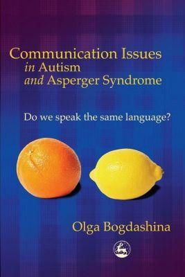 University of Georgia Press: Communication Issues in Autism and Asperger Syndrome, Olga Bogdashina