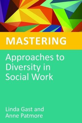University of Georgia Press: Mastering Approaches to Diversity in Social Work, Anne Patmore, Linda Gast