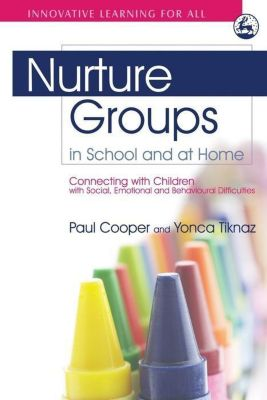 University of Georgia Press: Nurture Groups in School and at Home, Paul Cooper, Yonca Tiknaz