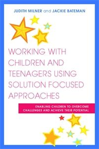 University of Georgia Press: Working with Children and Teenagers Using Solution Focused Approaches, Judith Milner, Jackie Bateman