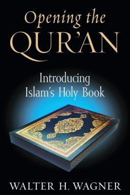 University of Notre Dame Press: Opening the Qur'an, Walter H. Wagner