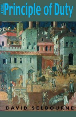 University of Notre Dame Press: Principle of Duty, David Selbourne