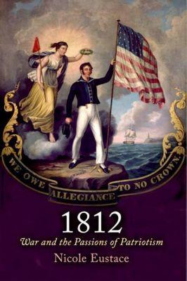 University of Pennsylvania Press: 1812, Nicole Eustace
