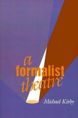 University of Pennsylvania Press: A Formalist Theatre, Michael Kirby
