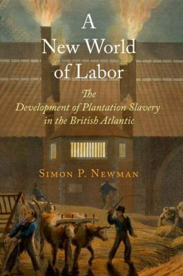 University of Pennsylvania Press: A New World of Labor, Simon P. Newman