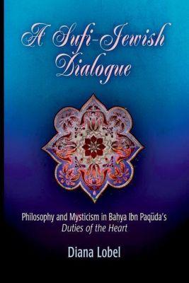 University of Pennsylvania Press: A Sufi-Jewish Dialogue, Diana Lobel