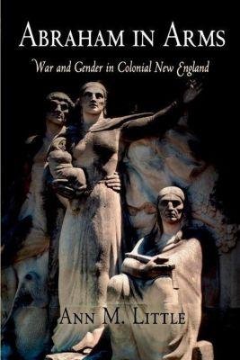 University of Pennsylvania Press: Abraham in Arms, Ann M. Little