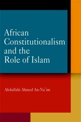 University of Pennsylvania Press: African Constitutionalism and the Role of Islam, Abdullahi Ahmed An-Na'Im