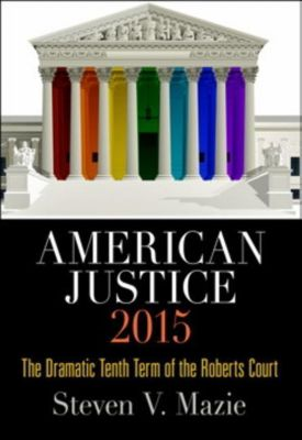 University of Pennsylvania Press: American Justice 2015, Steven V. Mazie