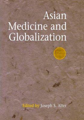 University of Pennsylvania Press: Asian Medicine and Globalization