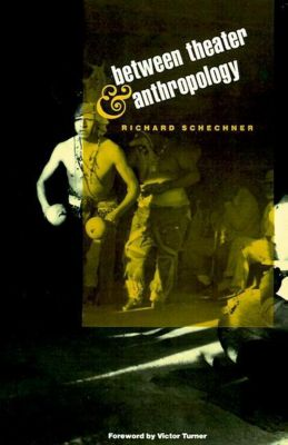University of Pennsylvania Press: Between Theater and Anthropology, Richard Schechner