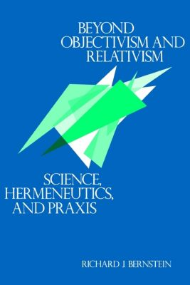 University of Pennsylvania Press: Beyond Objectivism and Relativism, Richard J. Bernstein