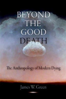 University of Pennsylvania Press: Beyond the Good Death, James W. Green