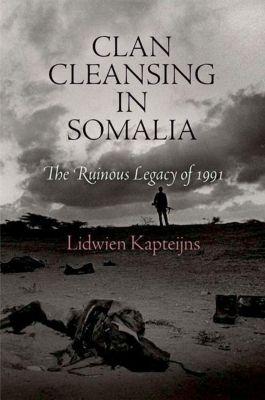 University of Pennsylvania Press: Clan Cleansing in Somalia, Lidwien Kapteijns
