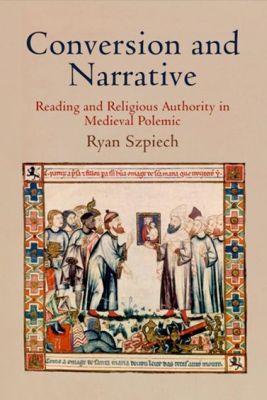 University of Pennsylvania Press: Conversion and Narrative, Ryan Szpiech
