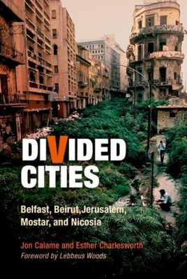 University of Pennsylvania Press: Divided Cities, Esther Charlesworth, Jon Calame