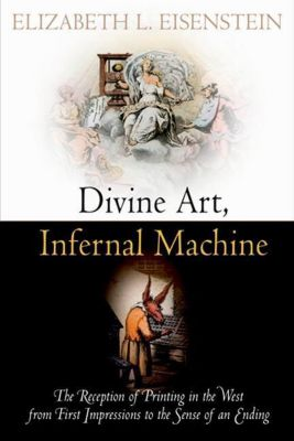 University of Pennsylvania Press: Divine Art, Infernal Machine, Elizabeth L. Eisenstein