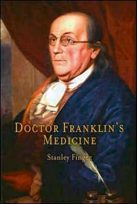 University of Pennsylvania Press: Doctor Franklin's Medicine, Stanley Finger