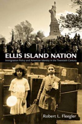 University of Pennsylvania Press: Ellis Island Nation, Robert L. Fleegler