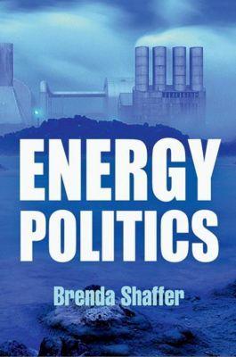 University of Pennsylvania Press: Energy Politics, Brenda Shaffer