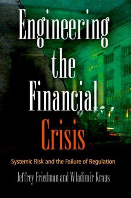 University of Pennsylvania Press: Engineering the Financial Crisis, Jeffrey Friedman, Wladimir Kraus