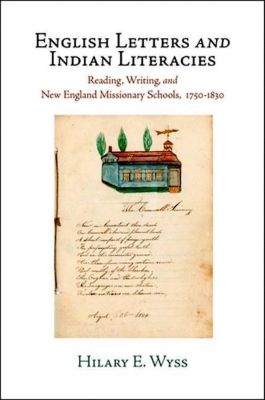 University of Pennsylvania Press: English Letters and Indian Literacies, Hilary E. Wyss