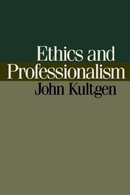 University of Pennsylvania Press: Ethics and Professionalism, John Kultgen