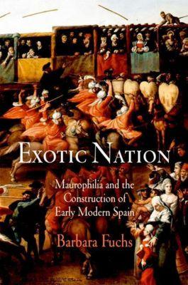 University of Pennsylvania Press: Exotic Nation, Barbara Fuchs