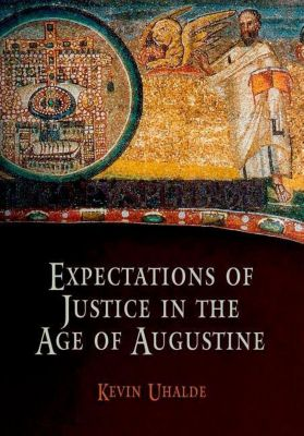 University of Pennsylvania Press: Expectations of Justice in the Age of Augustine, Kevin Uhalde