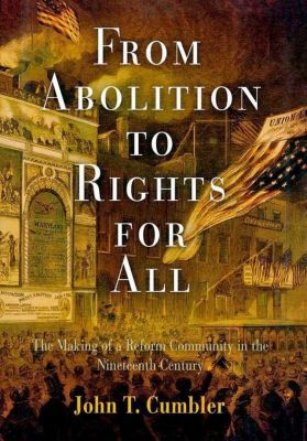 University of Pennsylvania Press: From Abolition to Rights for All, John T. Cumbler