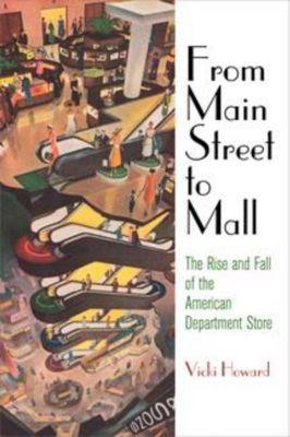 University of Pennsylvania Press: From Main Street to Mall, Vicki Howard