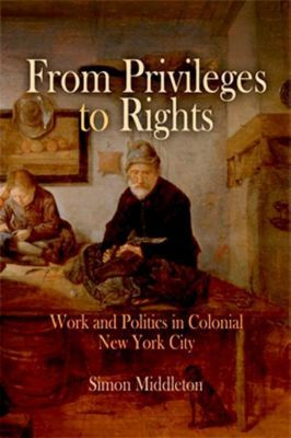 University of Pennsylvania Press: From Privileges to Rights, Simon Middleton
