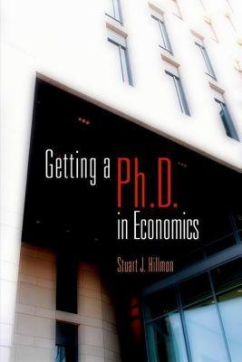 University of Pennsylvania Press: Getting a PhD in Economics, Stuart J. Hillmon