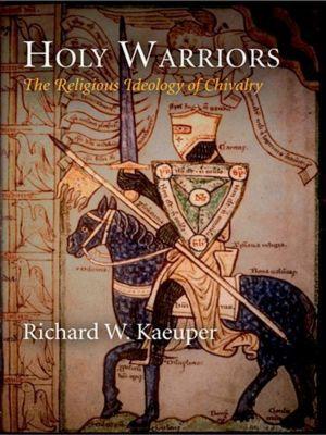 University of Pennsylvania Press: Holy Warriors, Richard W. Kaeuper