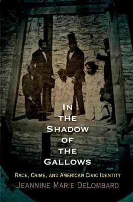 University of Pennsylvania Press: In the Shadow of the Gallows, Jeannine Marie Delombard