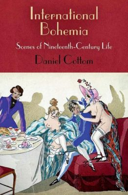 University of Pennsylvania Press: International Bohemia, Daniel Cottom