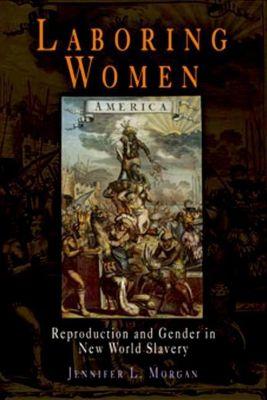 University of Pennsylvania Press: Laboring Women, Jennifer L. Morgan